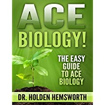 Ace Biology!: The EASY Guide to Ace Biology: (Biology Study Guide, Biology In-depth Review) (English Edition)