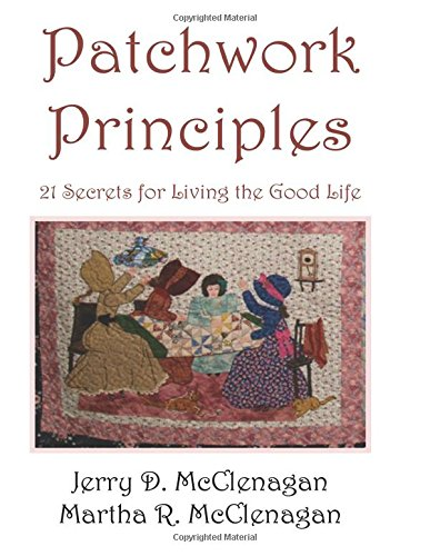 Patchwork Principles: 21 Secrets for Living the Good Life - Color images included por Jerry D. Mcclenagan