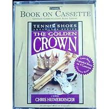 The Golden Crown (Tennis Shoes Adventure Series Vol.7) by Chris Heimerdinger (1999-08-02)