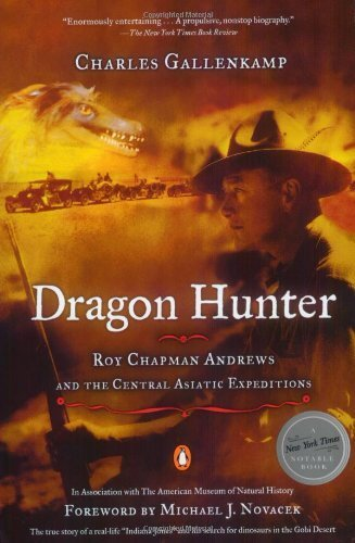 Dragon Hunter: Roy Chapman Andrews and the Central Asiatic Expeditions by Charles Gallenkamp (2002-04-01)