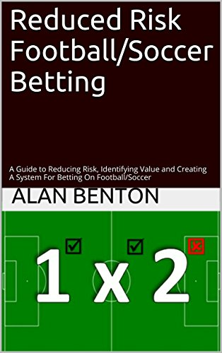 Reduced Risk Football/Soccer Betting: A Guide to Reducing Risk, Identifying Value and Creating A System For Betting On Football/Soccer (English Edition) por Alan Benton