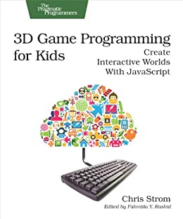 3D Game Programming for Kids: Create Interactive Worlds with JavaScript par [Strom, Chris]