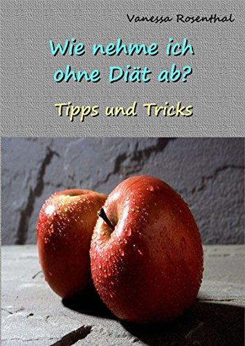 Wie nehme ich ohne Diät ab?: Tipps und Tricks