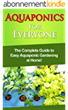 Aquaponics For Everyone: The complete guide to easy aquaponic gardening at home! (English Edition)