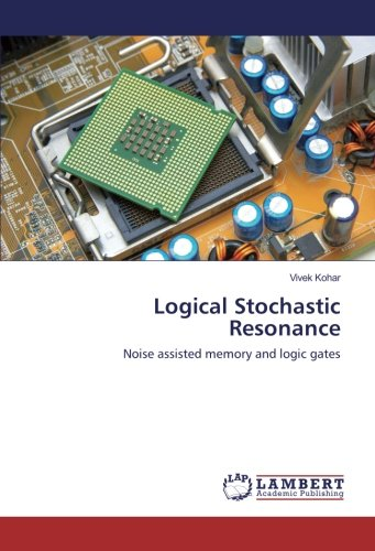 Logical Stochastic Resonance: Noise assisted memory and logic gates