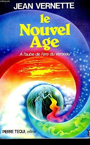 Le Nouvel Age : A l'aube de l'ère du Verseau par Jean Vernette
