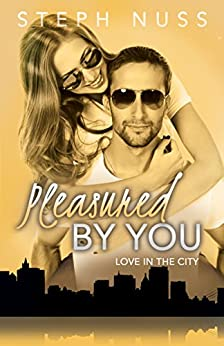 Pleasured By You (Love in the City Book 3) by [Nuss, Steph]