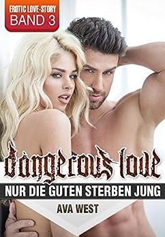 Dangerous Love - Band 3: Nur die Guten sterben jung