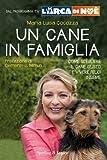 Un cane in famiglia: Come scegliere il cane giusto e vivere felici insieme