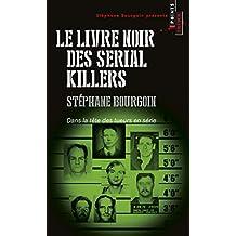 Le Livre noir des serial killers. Dans la tête des tueurs en série