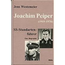 Joachim Peiper (1915-1976). SS-Standartenführer. Eine Biographie