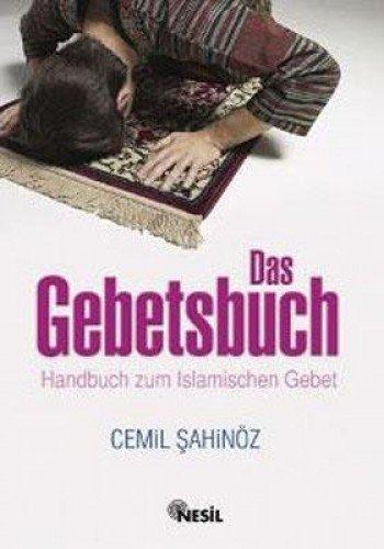 Das Gebetsbuch: Handbuch zum Islamischen Gebet