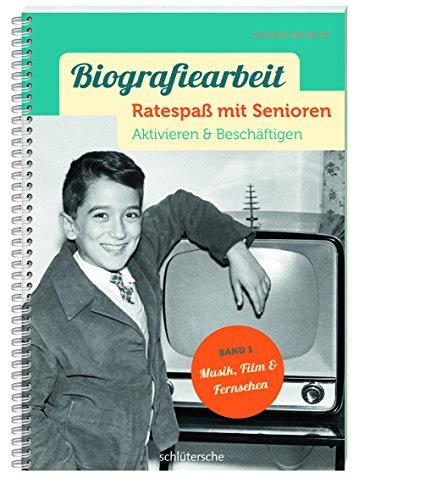 Biografiearbeit - Ratespaß mit Senioren: Aktivieren & Beschäftigen. Band 1: Musik, Film & Fernsehen