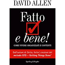 Fatto e bene!: Come vivere organizzati e contenti (Varia. Economia) (Italian Edition)