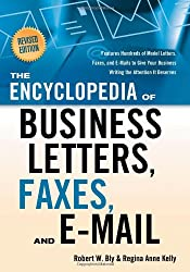 Encyclopedia of Business Letters, Faxes, and Emails, Revised Edition: Features Hundreds of Model Letters, Faxes, and E-Mails to Give Your Business: Business Writing the Attention It Deserves