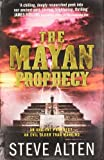 Mayan Prophecy (The Mayan Trilogy) by Alten, Steve (2011) Paperback
