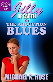 """Jilly of Earth in """"The Abduction Blues"""" (Jilly of Earth #2) by [Rose, Michael K.]"""