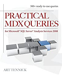 Practical MDX Queries: For Microsoft SQL Server Analysis Services 2008: For Microsoft SQL Server Analysis Services 2008