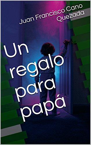 Un regalo para papá eBook: Juan Francisco Cano Quezada: Amazon.es ...
