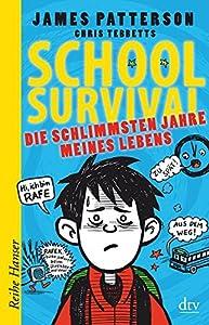 Patterson, James: School Survival - Die schlimmsten Jahre meines Lebens
