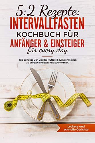 52 Rezepte Intervallfasten Kochbuch Für Anfänger Einsteiger Für