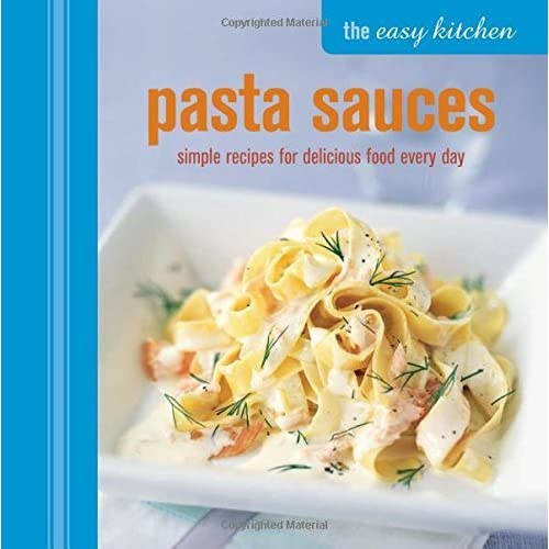 Easy Kitchen: Pasta Sauces by Ryland Peters & Small (2014) Hardcover