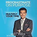 0: Procrastinate on Purpose: 5 Permissions to Multiply Your Time