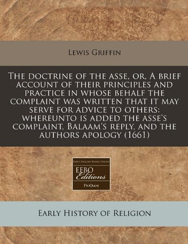 The doctrine of the asse, or, A brief account of their principles and practice in whose behalf the complaint was written that it may serve for advice ... reply, and the authors apology (1661)