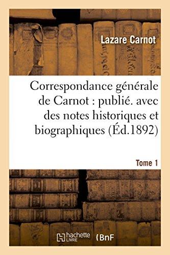 Correspondance générale de Carnot : publ. avec des notes historiques et biographiques. Tome 1 par Lazare Carnot