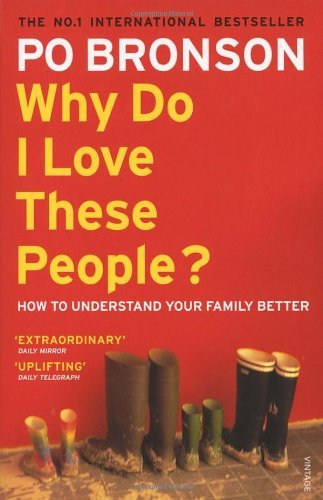 Why Do I Love These People?: How to Understand Your Family by Po Bronson (2007-01-04)