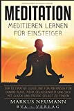 Meditation: Meditieren Lernen für Einsteiger: Der ultimative Guideline für Anfänger für innere Ruhe, mehr Gelassenheit und sich mit Glück und Freude selbst zu finden (Selbstfindung, Band 1)