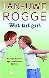 Jan-Uwe Rogge: Wut tut gut