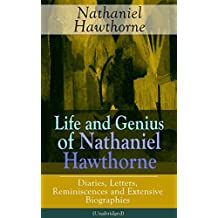 "Life and Genius of Nathaniel Hawthorne: Diaries, Letters, Reminiscences and Extensive Biographies (Unabridged): Autobiographical Writings of the Renowned ... and ""Twice-Told Tales"" (English Edition)"