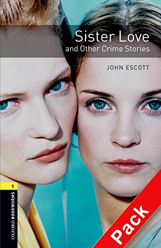 Oxford Bookworms Library: Oxford Bookworms 1. Sister Love and Other Crime Stories CD Pack: 400 Headwords