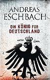 'Ein König für Deutschland: Roman' von Andreas Eschbach