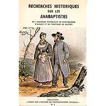 Recherches historiques sur les anabaptistes de l'ancienne principaut̩ de Montb̩liard, d'Alsace et du territoire de Belfort