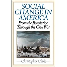 Social Change in America: From the Revolution to the Civil War by Christopher Clark (2006-04-27)