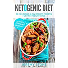 Ketogenic Diet: 60 Delicious Slow Cooker Recipes For Fast Weight Loss (Ketogenic Slow Cooker, Low Salt Cookbook Book 1) (English Edition)