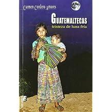 Guatemaltecas: Trsiteza de luna fría