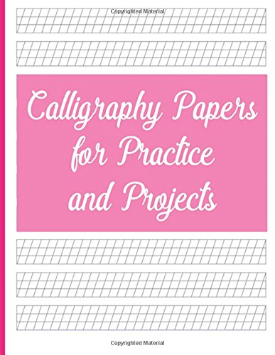 Calligraphy Papers for Practice and Projects: Blank Calligraphy Book, Calligraphy Practice Notebook as Displayed on Cover, 8.5