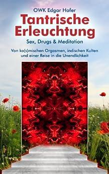 Tantrische Erleuchtung: Sex, Drugs & Meditation von [Hofer, OWK Edgar]