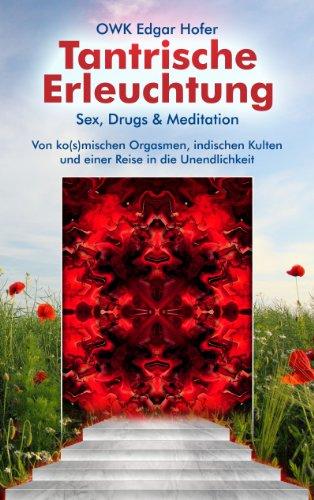 Tantrische Erleuchtung: Sex, Drugs & Meditation