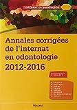 Annales corrigées de l'internat en odontologie 2012-2016...