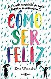 Cómo ser feliz (Spanish Edition)