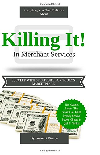 Killing It! In Merchant Services: The Fluff Free Success System For Merchant Service Agents
