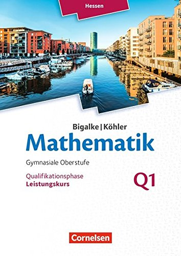 Bigalke/Köhler: Mathematik - Hessen - Ausgabe 2016: Leistungskurs 1. Halbjahr - Band Q1: Schülerbuch