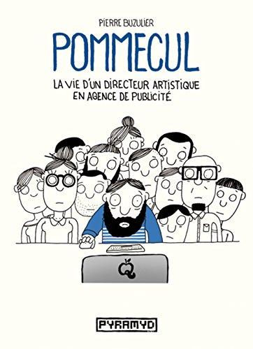 Pommecul 1 : La vie d'un directeur artistique en agence de publicité par Pierre Buzulier