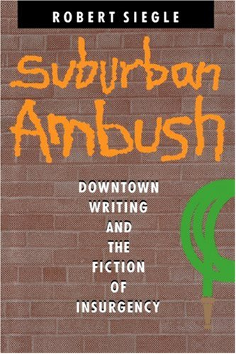 Suburban Ambush: Downtown Writing and the Fiction of Insurgency (Parallex : Revisions of Culture and Society)