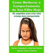 Como Melhorar o Comportamento de Seu Filho Hoje (Portuguese Edition)