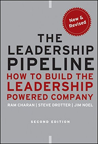 The Leadership Pipeline: How to Build the Leadership-powered Company, Second Edition (J-B US non-Franchise Leadership)